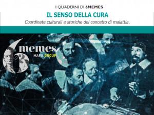 I Quaderni Di 6memes: Il Senso della Cura: coordinate storiche e culturali del concetto di malattia.